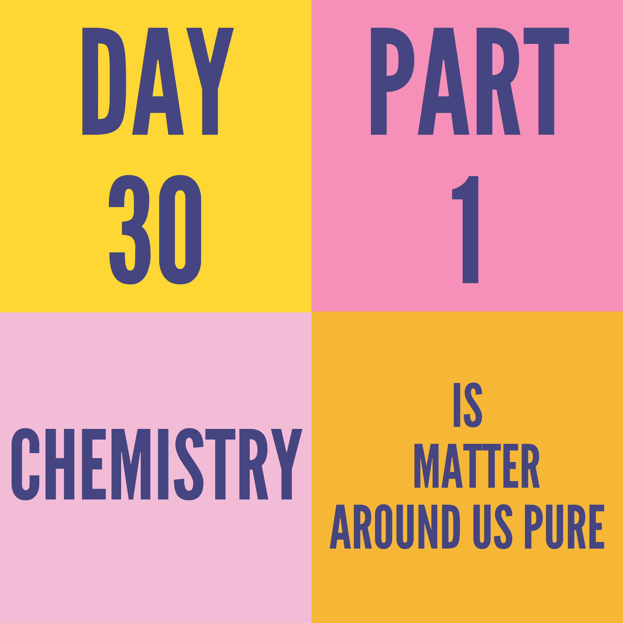 DAY-30 PART-1 IS MATTER AROUND US PURE