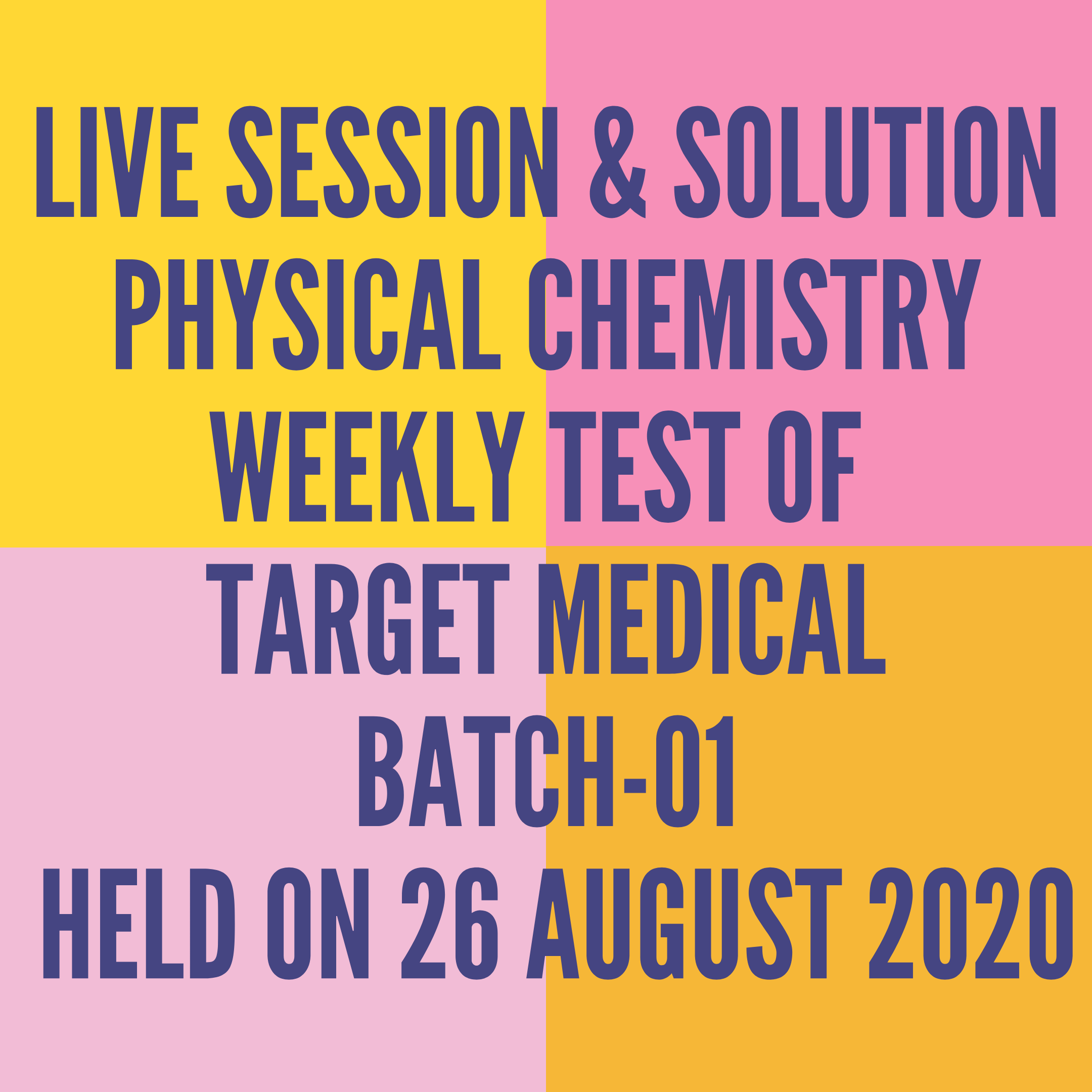 LIVE SESSION & SOLUTION PHYSICAL CHEMISTRY WEEKLY TEST OF TARGET MEDICAL BATCH-01  HELD ON 26 AUGUST 2020
