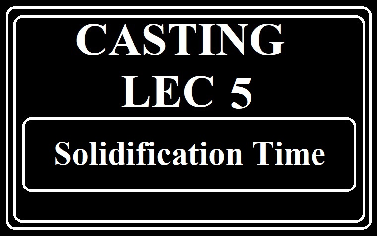 Lec 5 Solidification Time And Core Design (Casting)
