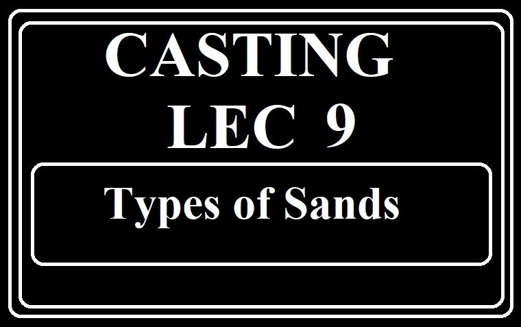 Lec 9 Types Of sand (Casting)