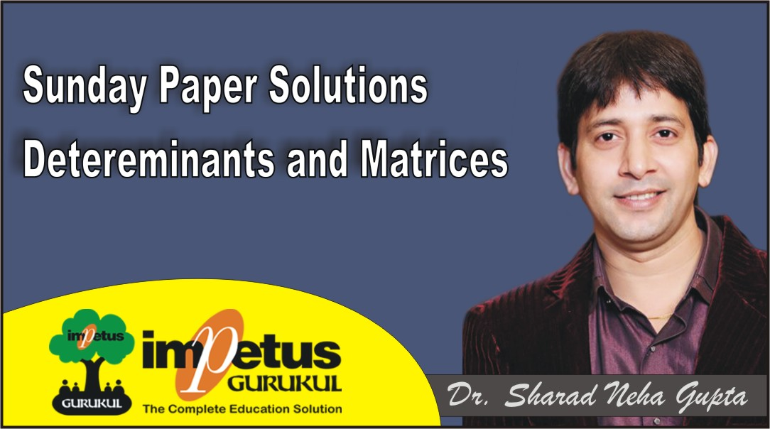 Sunday Test Paper Solutions Determinants and Matrices