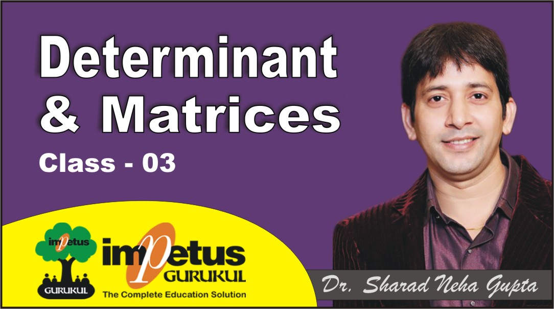 Determinant and Matrices - 03