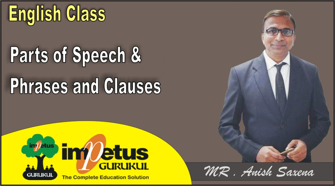 Parts of Speech & Phrases and Clauses