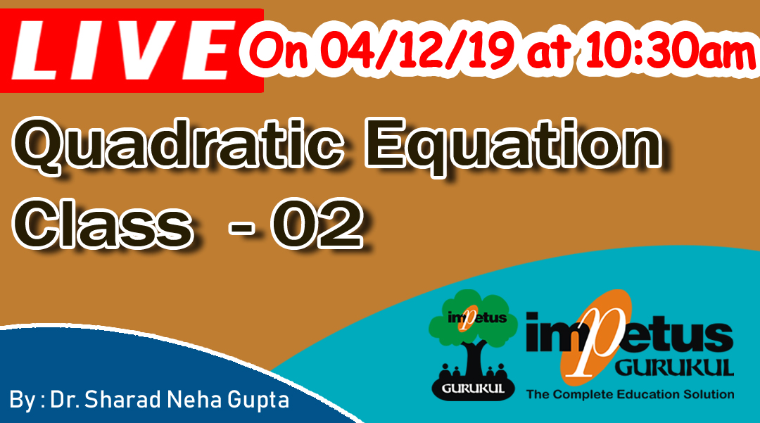 Quadratic Equation, Class - 02