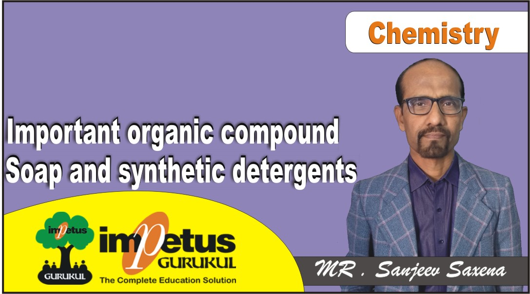 Important organic compound,soap and synthetic detergents