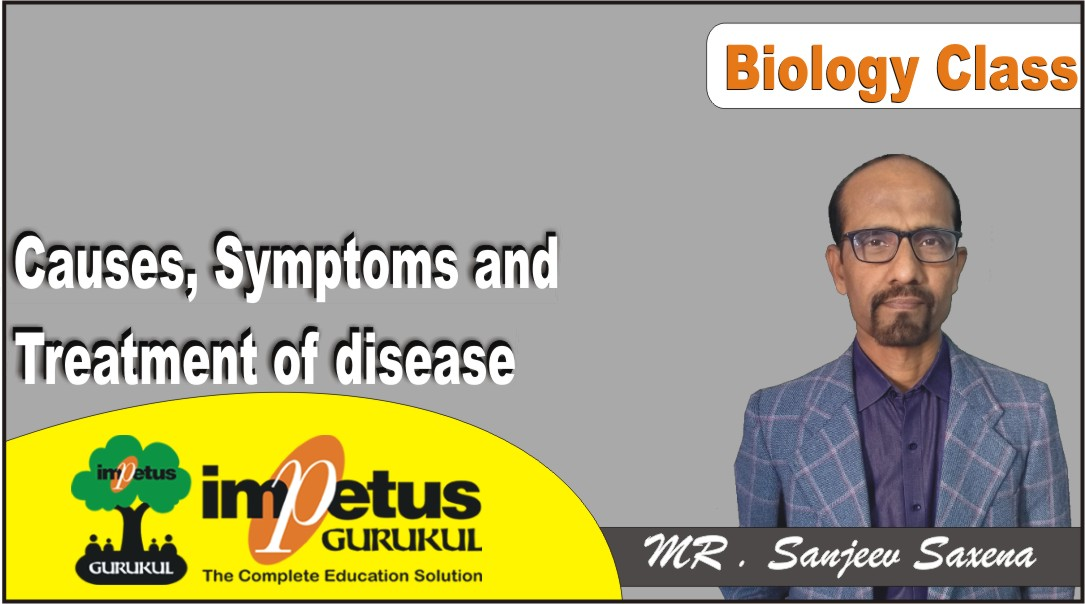 Causes, Symptoms and Treatment of disease