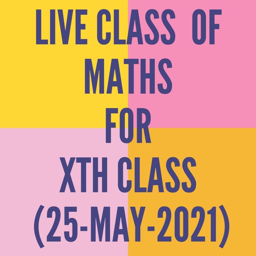 ///////////////////////////////LIVE CLASS OF MATHS FOR XTH CLASS (25-MAY-2021)