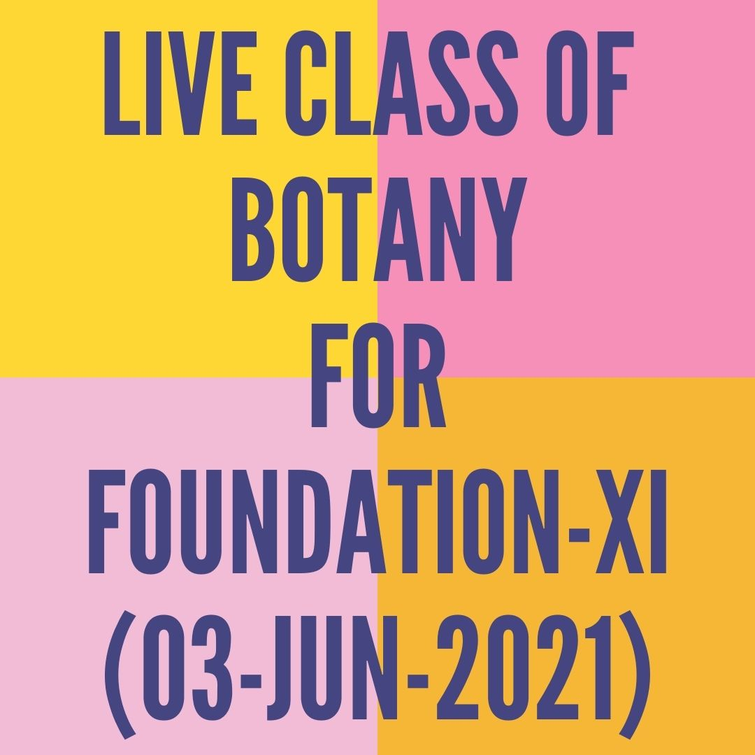 LIVE CLASS OF BOTANY FOR FOUNDATION XI (03-JUN-2021) CELL-THE UNIT OF LIFE