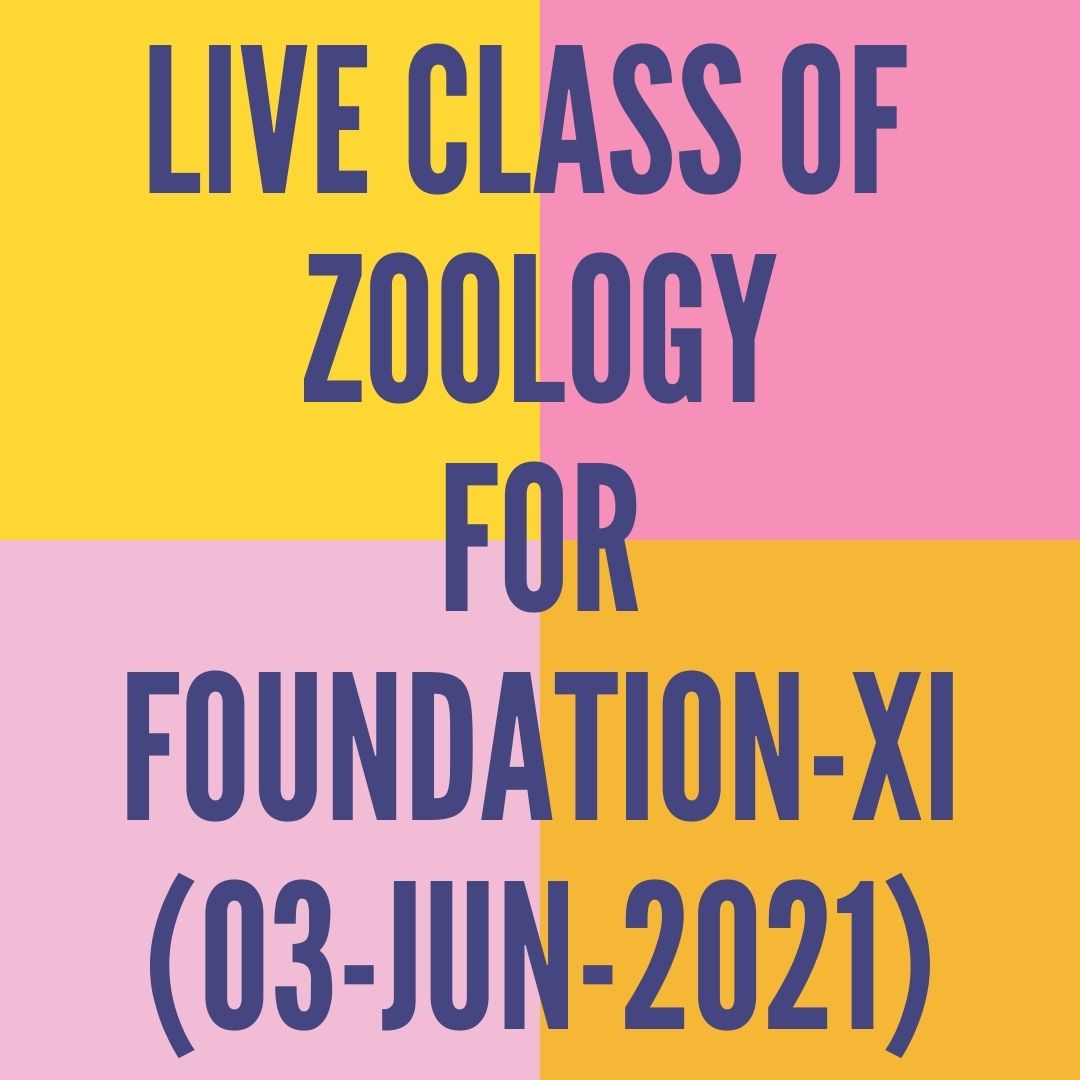 LIVE CLASS OF ZOOLOGY FOR FOUNDATION XI (03-JUN-2021) DIGESTIVE SYSTEM