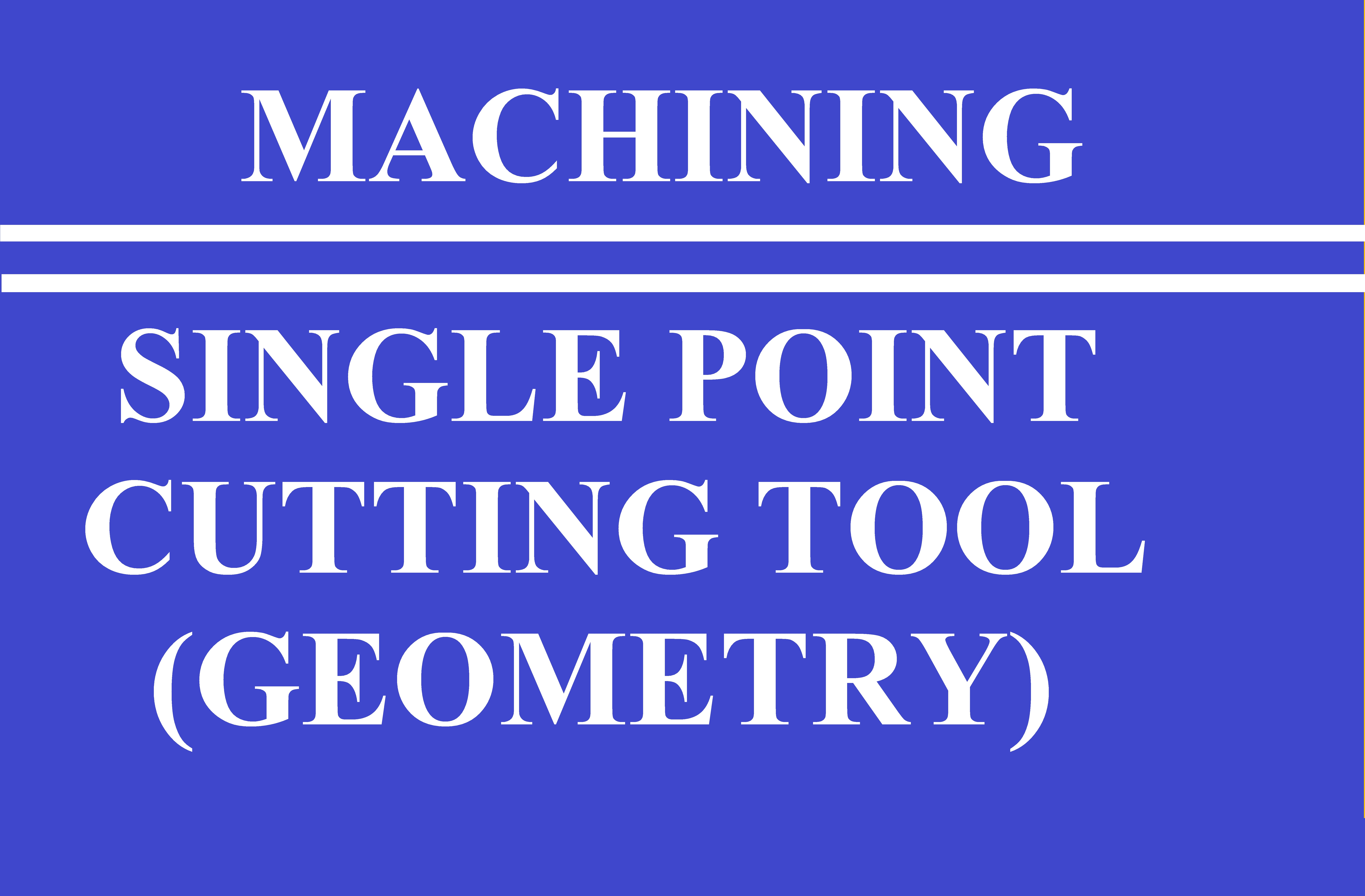 Lec 2 Single point Cutting Tool (Geometry and Terminology)