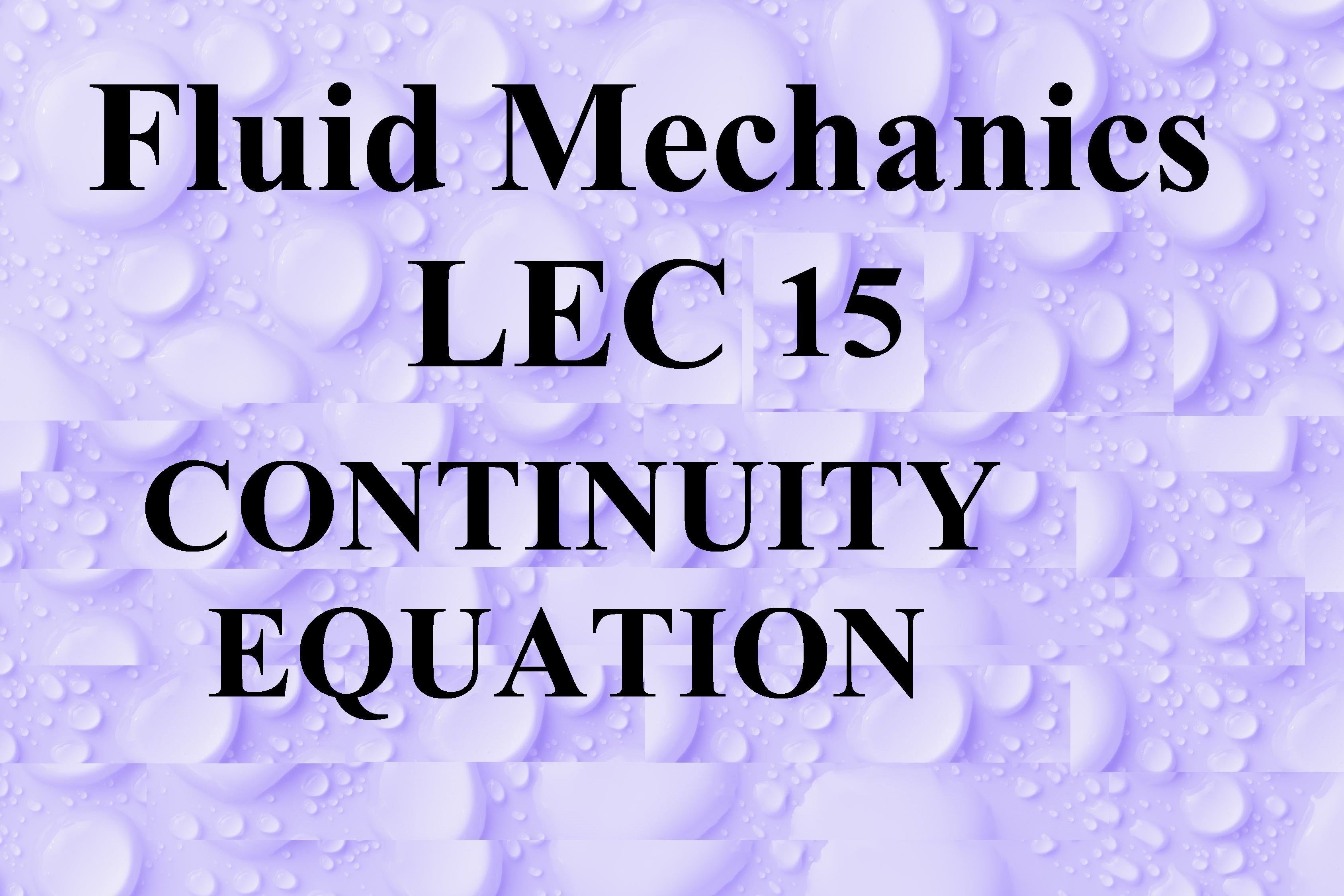 Lec 15 Kinematics Velocity and acceleration Continuity equation