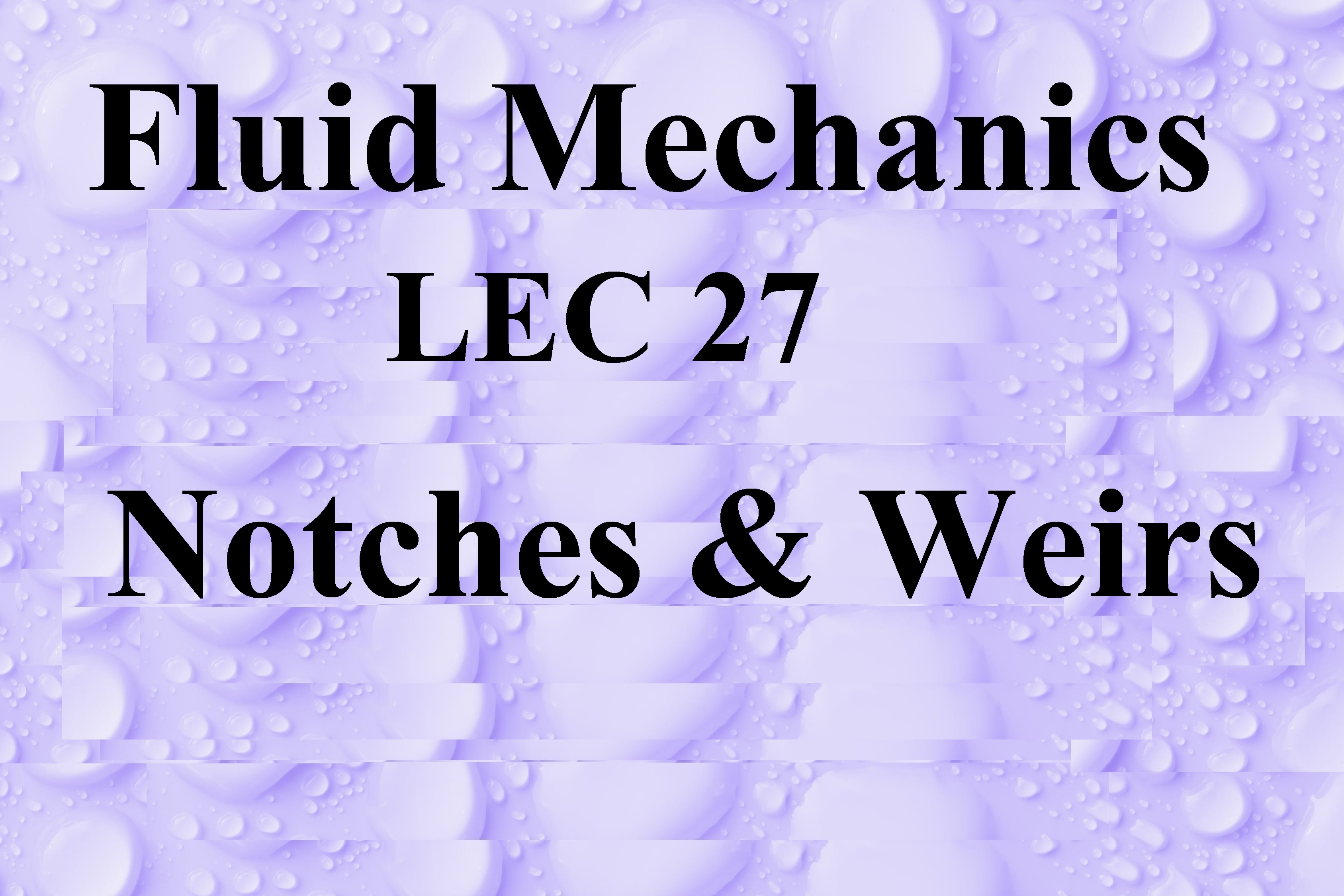 Lec 27 Notches and Weirs