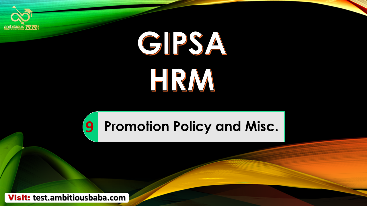 GIPSA HRM Chapter-9 Promotion Policy and Miscellaneous