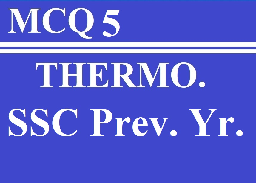 MCQ 5 Thermodynamics (SSC  JE Previous year Questions )