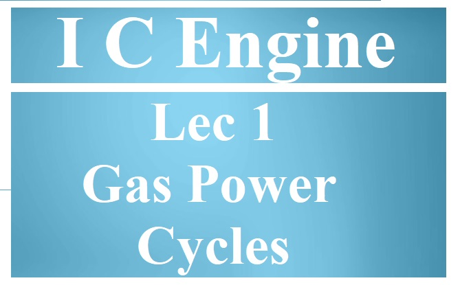 Lec 1 Basics Of Gas Power Cycles