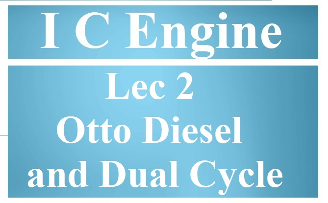 Lec 2 Otto Diesel and Dual Cycle