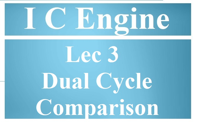 Lec 3 Dual Cycle and Compare with Otto and Diesel
