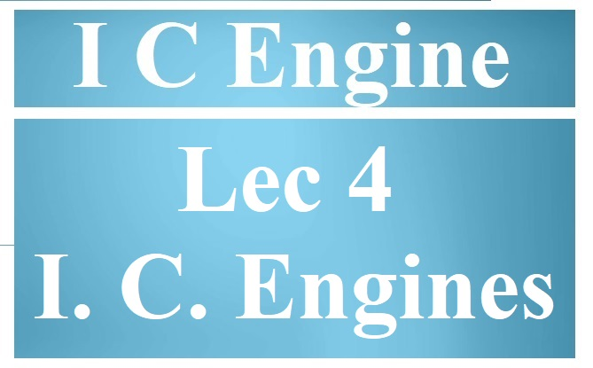 Lec 4 Internal Combustion Engines