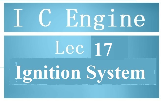 Lec 17  Ignition System (Battery Ignition system)