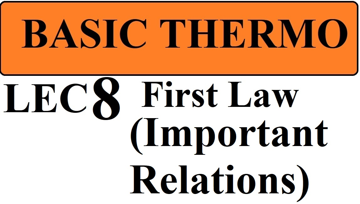 Lec 8 First law of Thermodynamics (Important Relations)