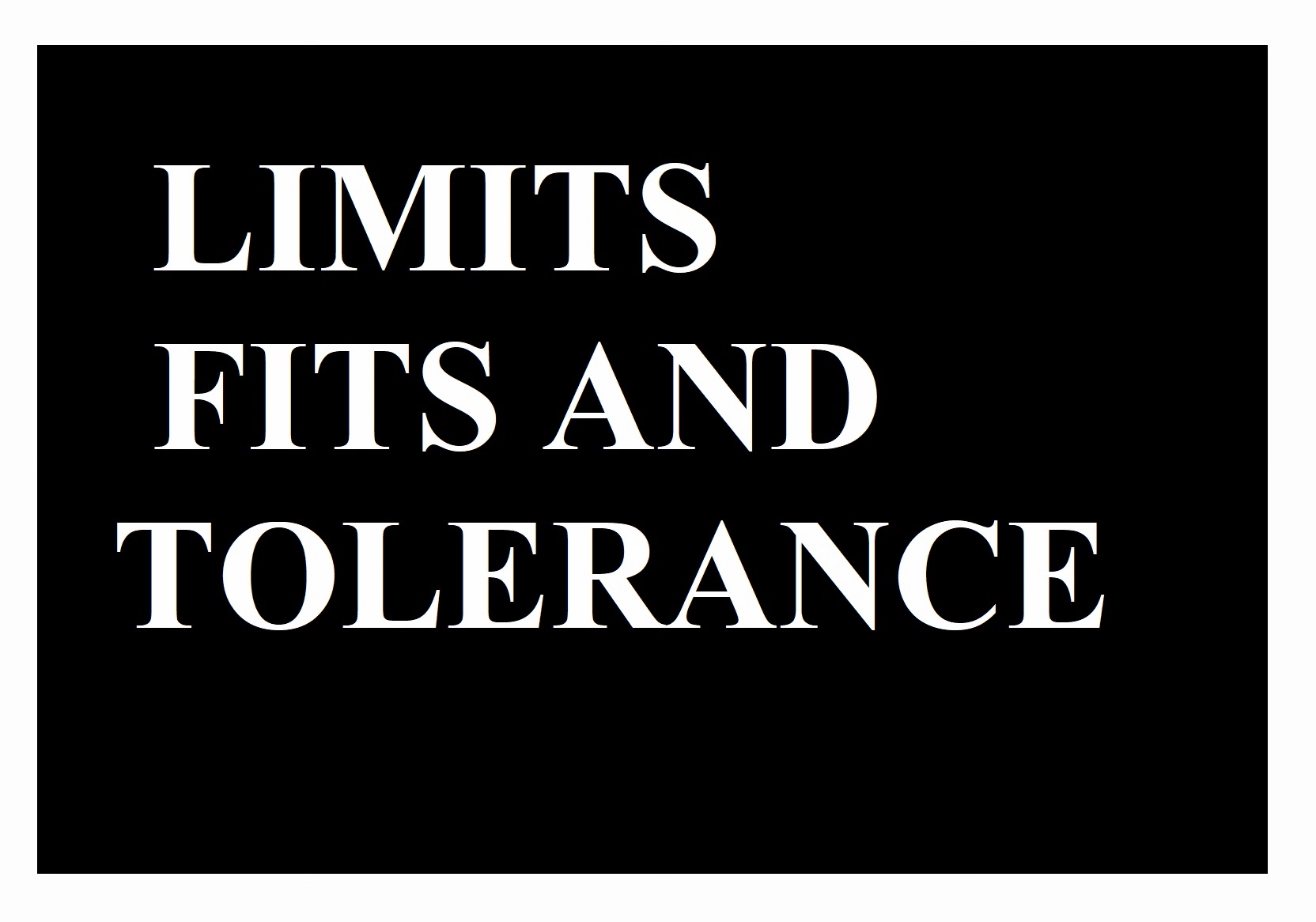 LIMITS FITS AND TOLERANCE