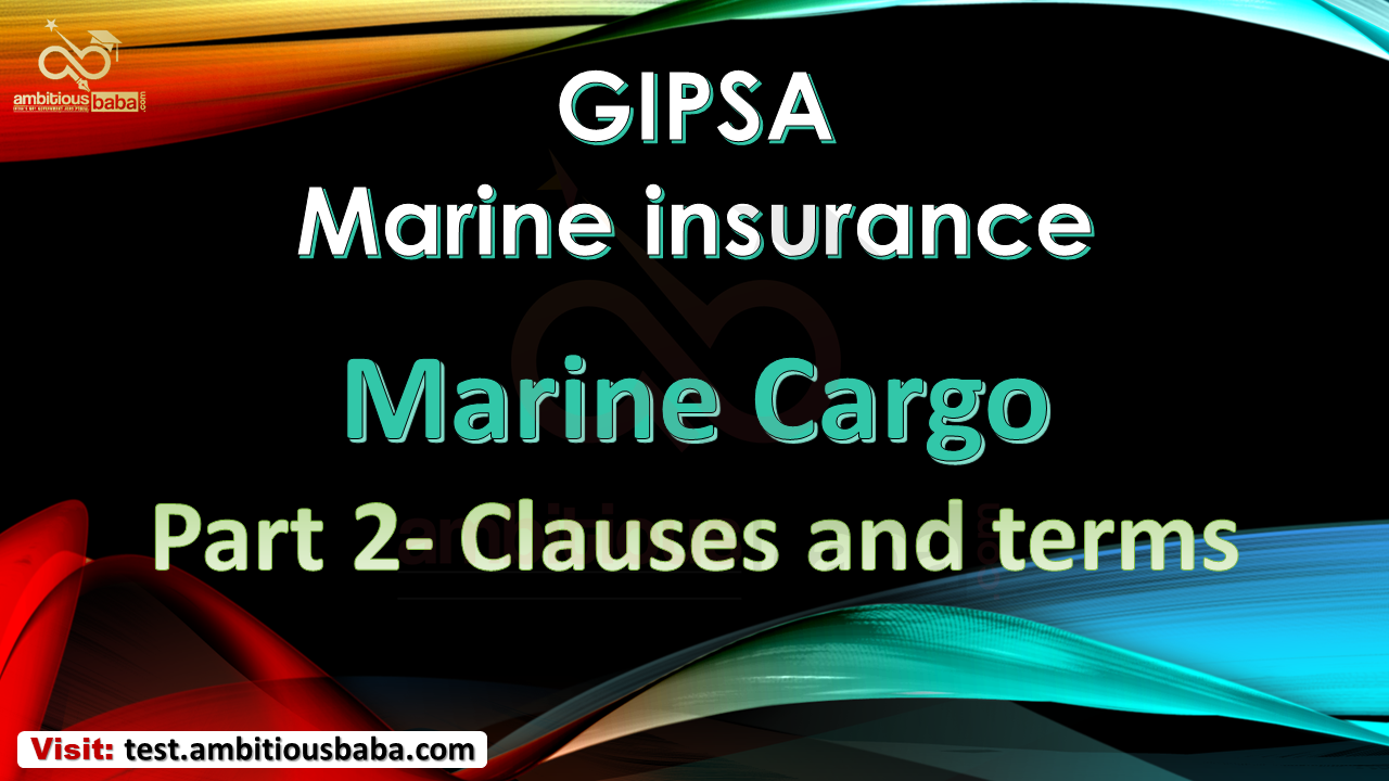 GIPSA Marine Insurance Marine Cargo Part-2 (Clauses & Terms)