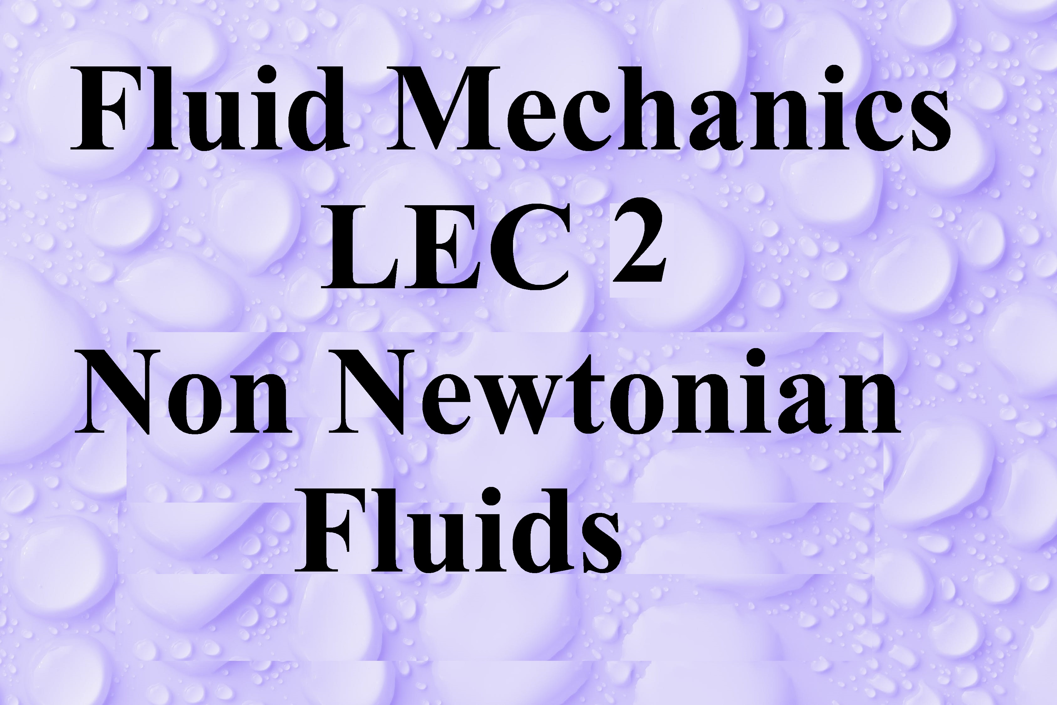 Lec 2 Non Newtanion and Other properties