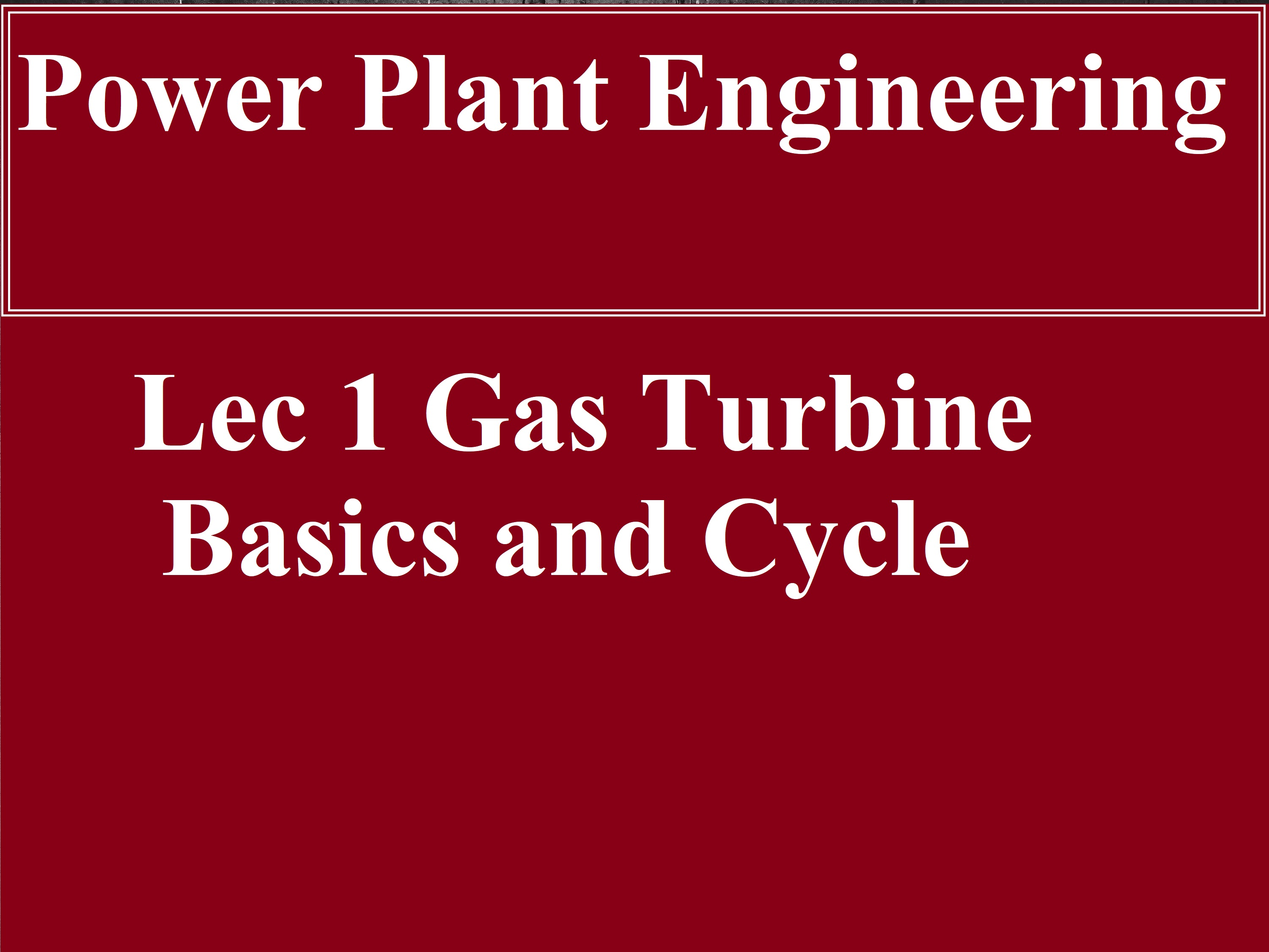 Lec 1 Power Plant (Basics And Cycle)