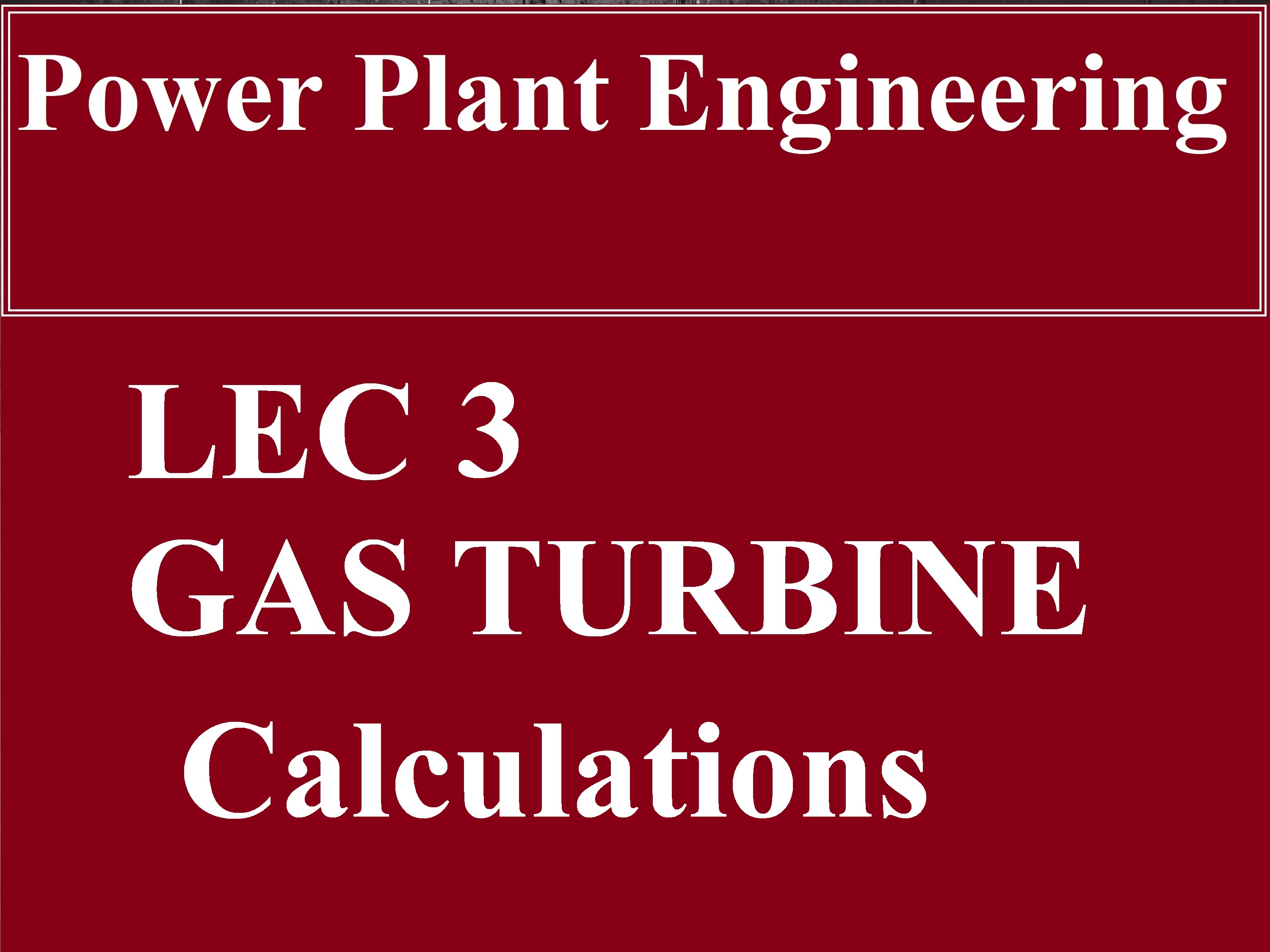 Lec 3 Power Plant (Gas Turbine calculations and effects)