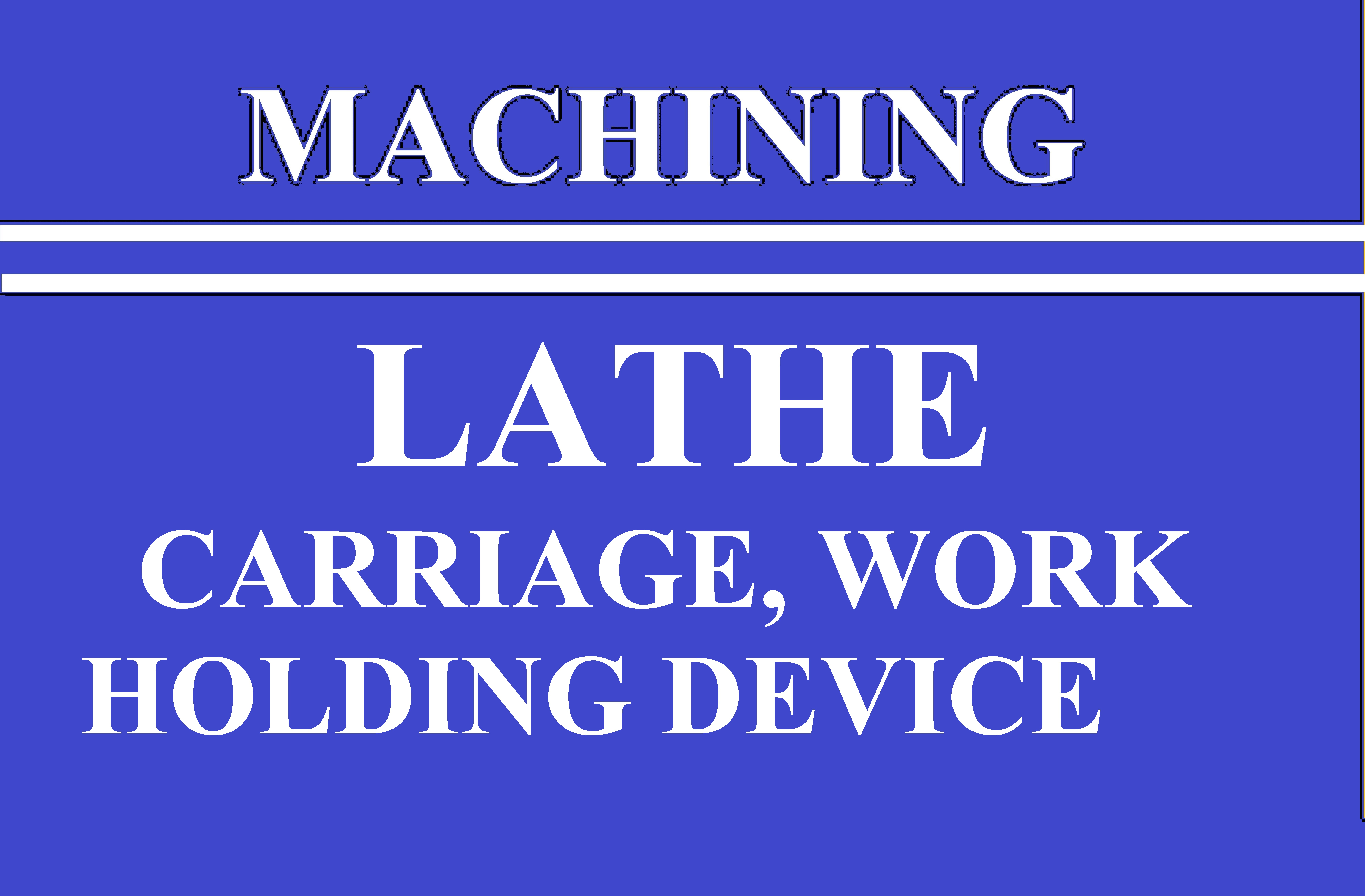 Lec 13 Lathe Carriage and Work Holding devices