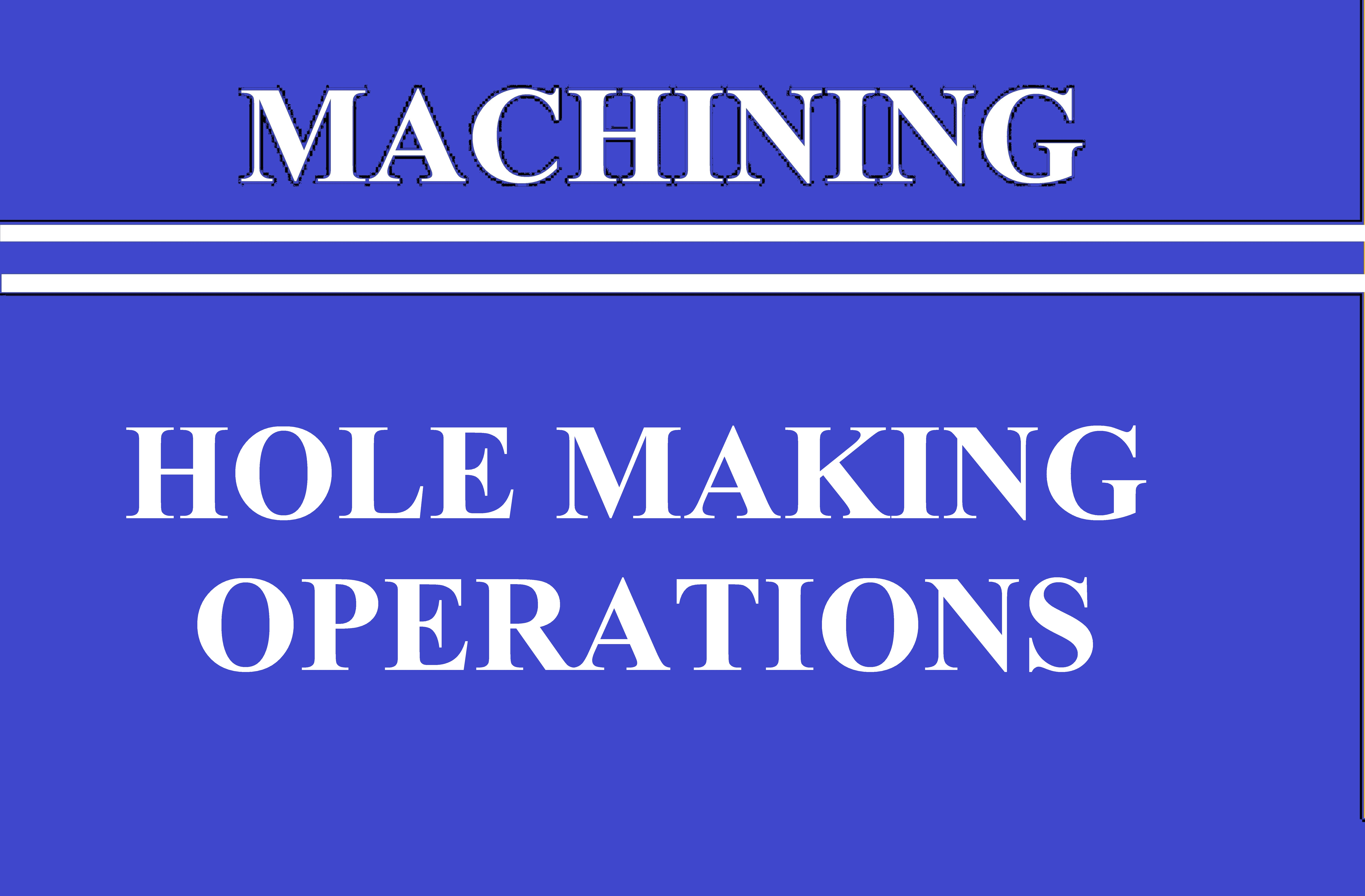 Lec 18 Other Hole Making operations