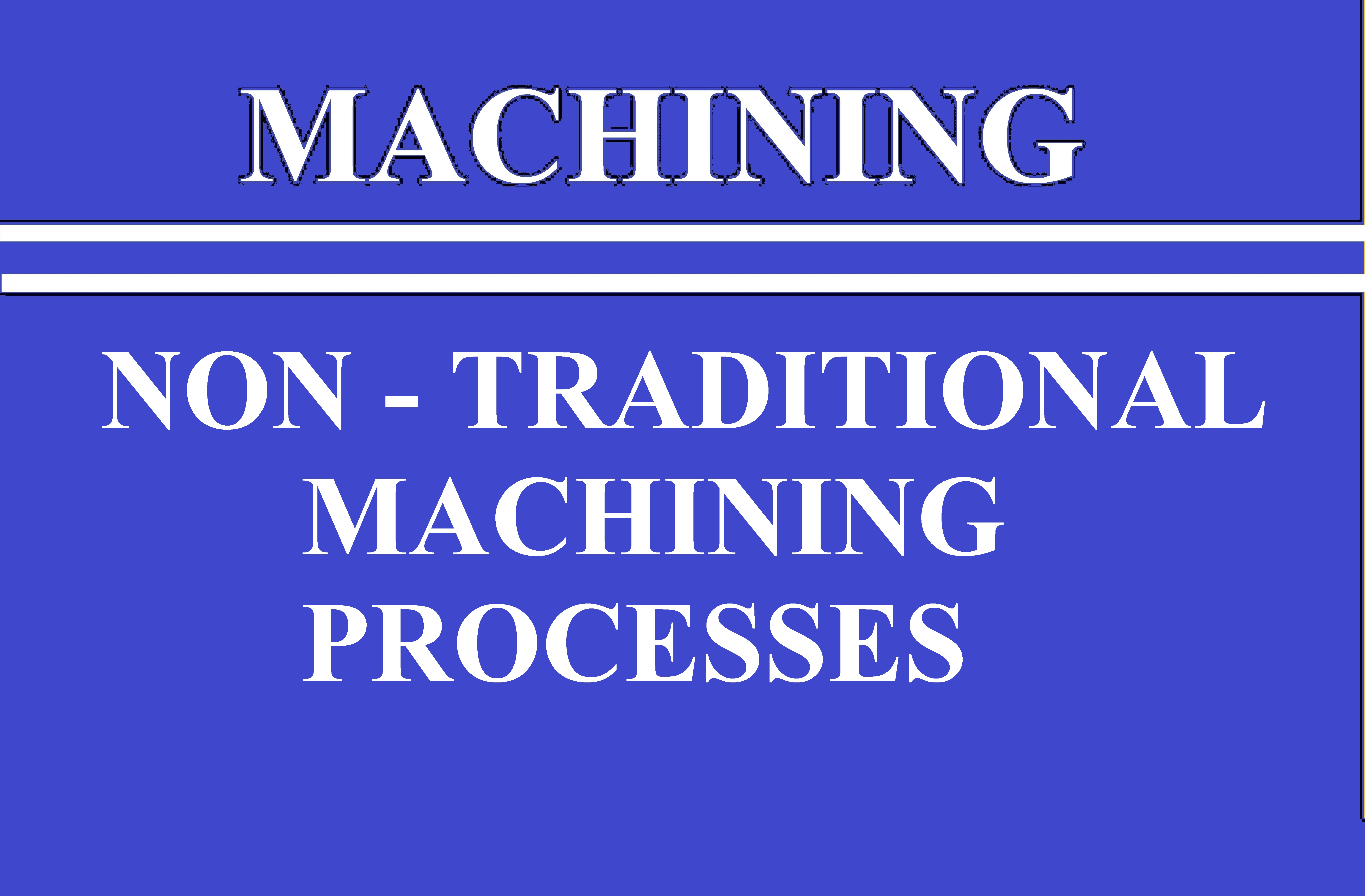 Lec 25 All Non Traditional Machining Processes