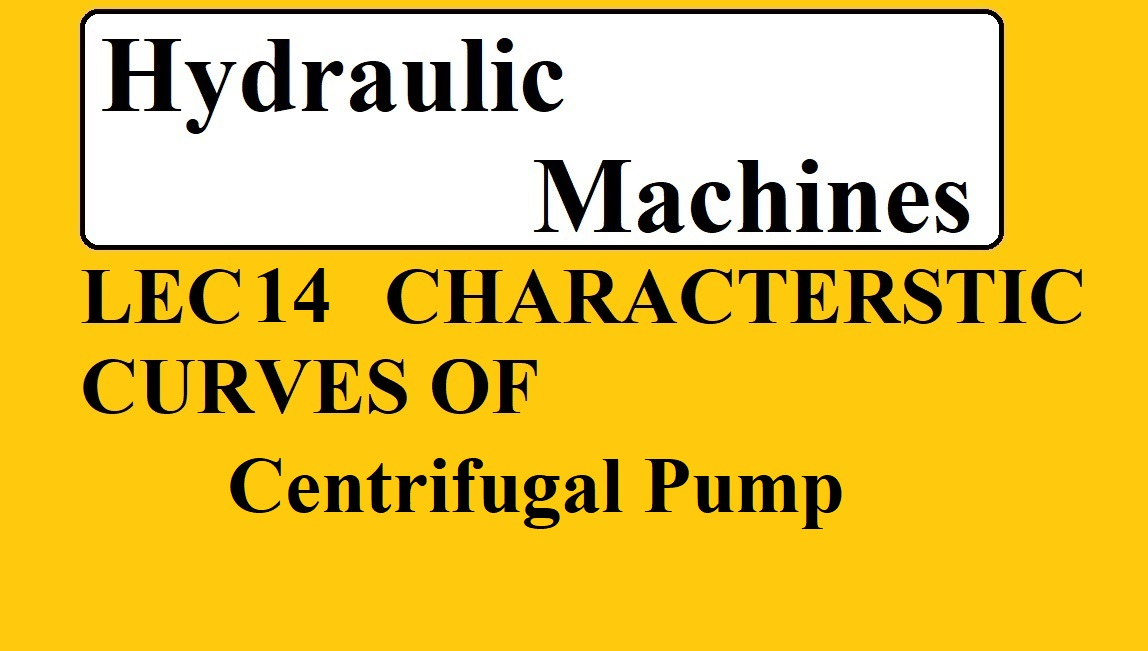 LEC 14 CHARACTERSTIC CURVES OF CENTRIFUGAL PUMP