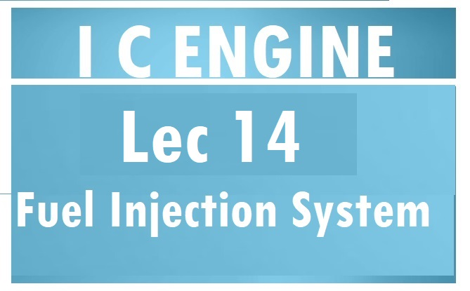 Lec 14  Fuel Injection System (Solid Injection System)
