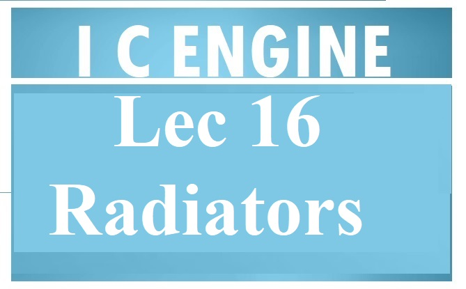 Lec 16  Cooling System (Radiators and Other concept)