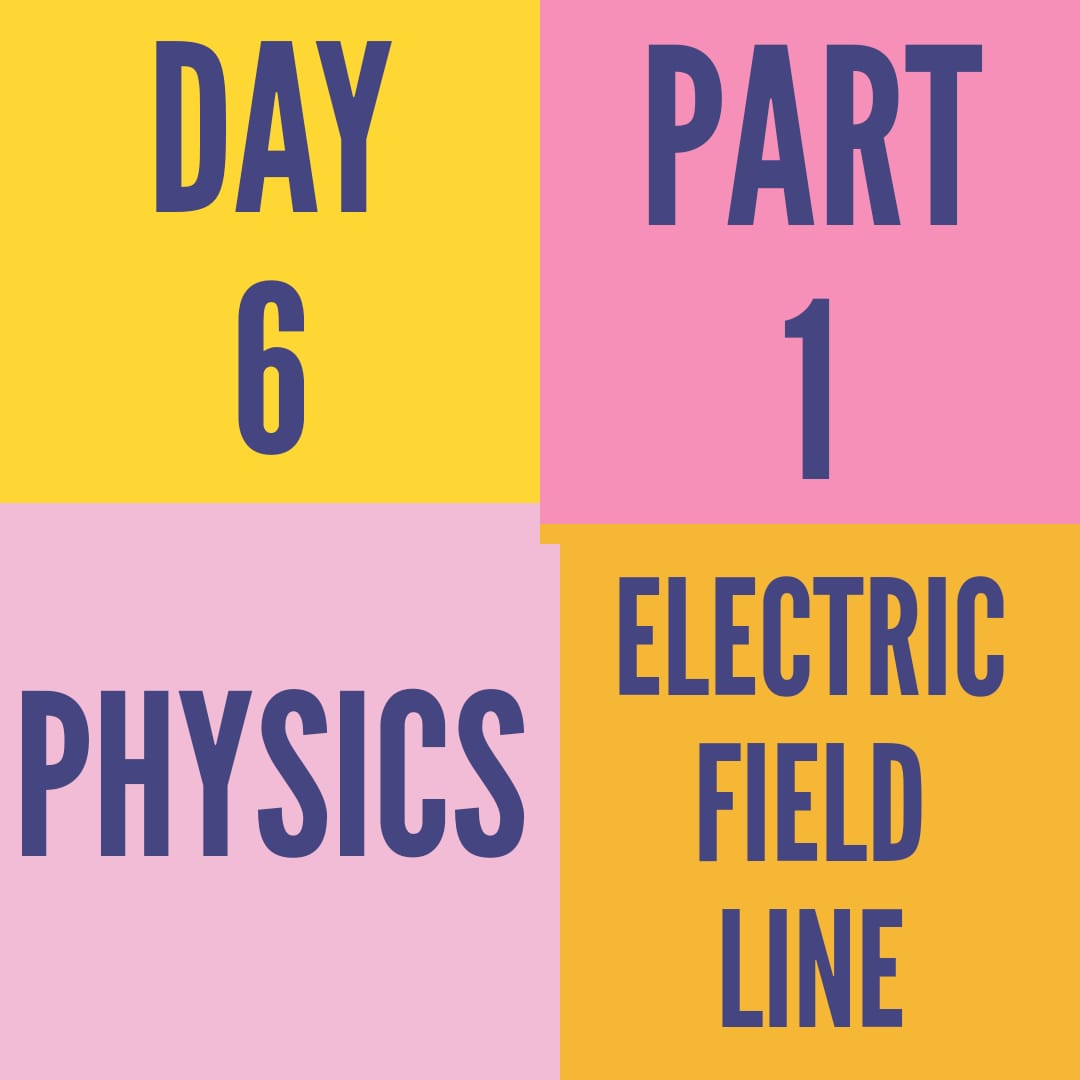 DAY-6-PART-1- ELECTRIC FIELD LINE