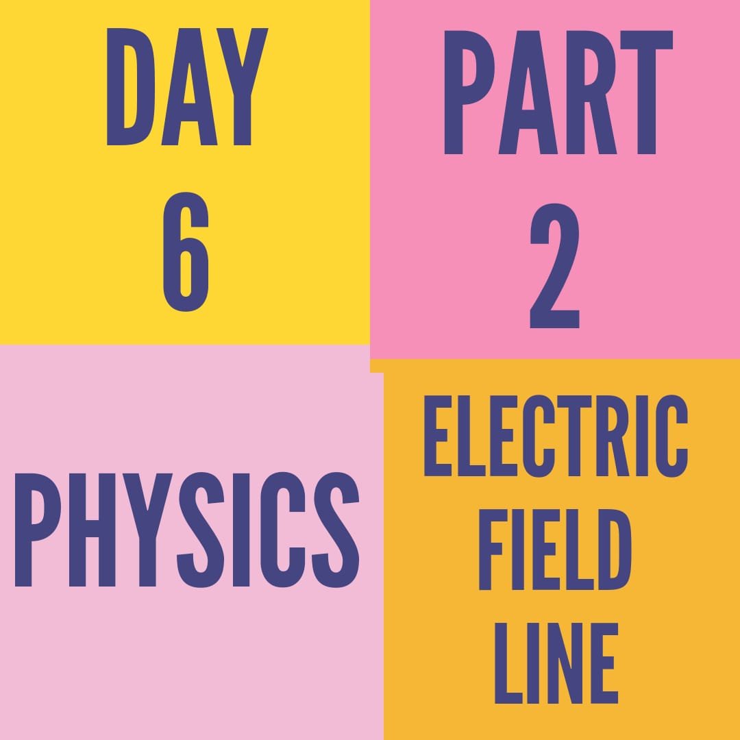 DAY-6-PART-2 ELECTRIC FIELD LINE