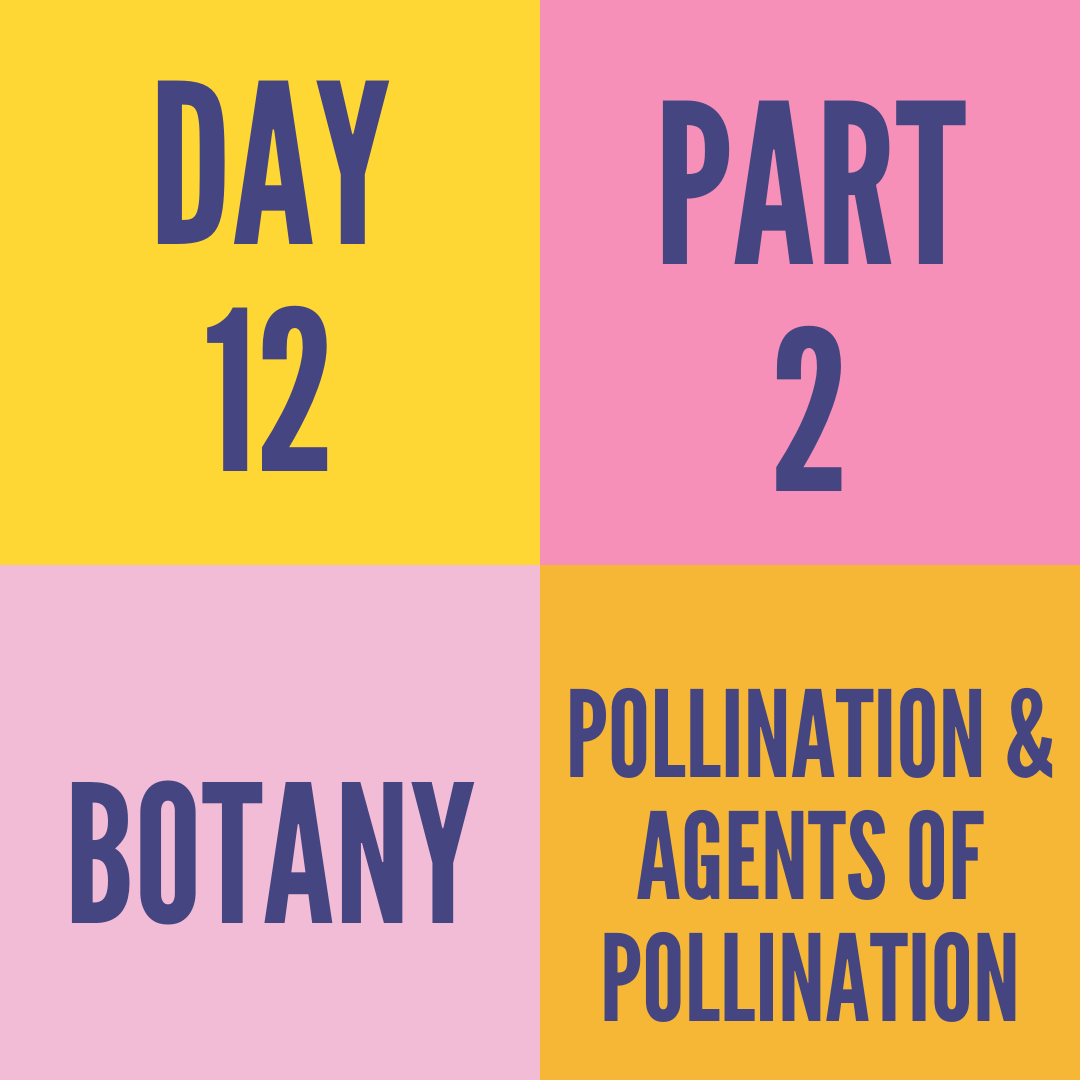 DAY-12 PART-2 POLLINATION & AGENTS OF POLLINATION