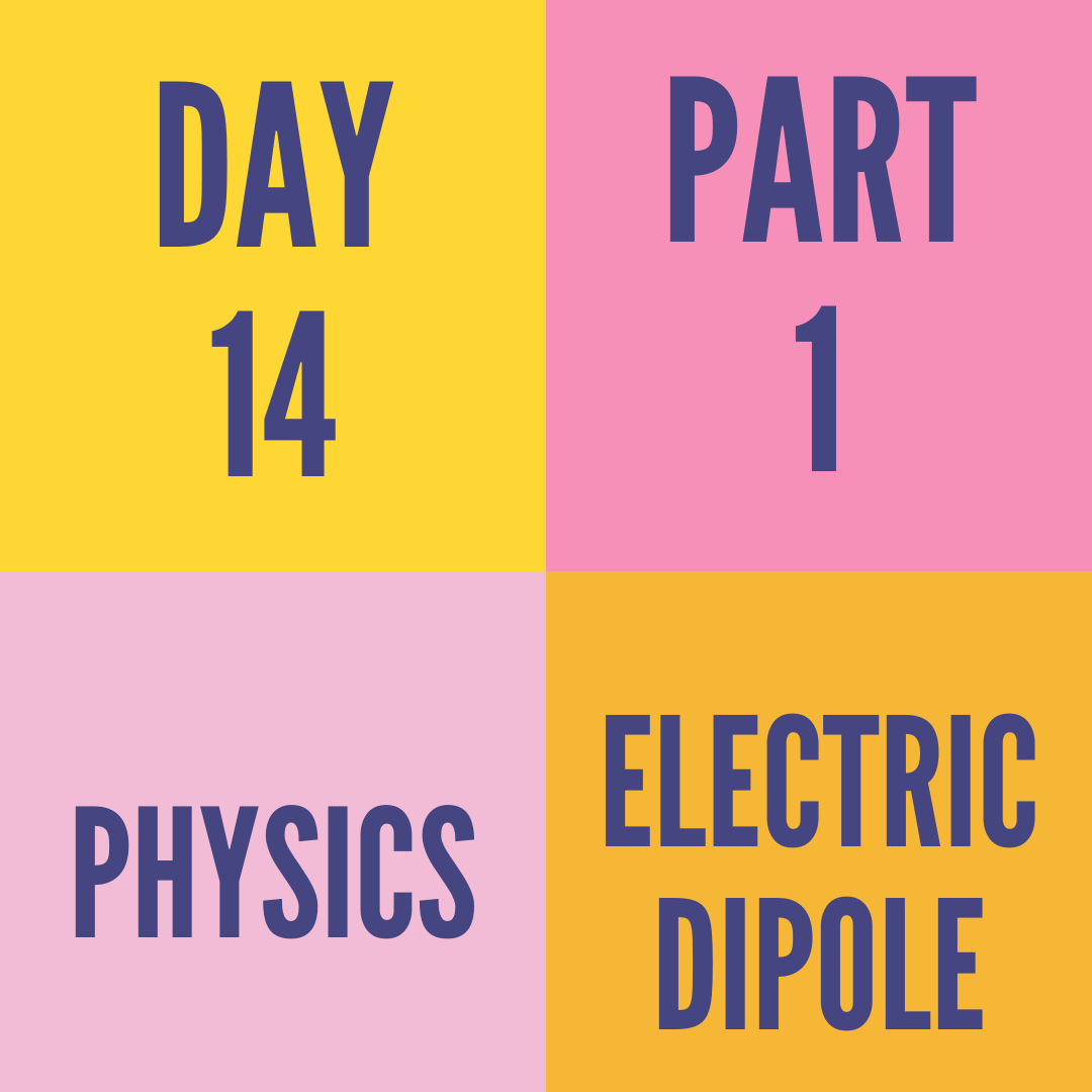 DAY-14 PART-1 ELECTRIC DIPOLE