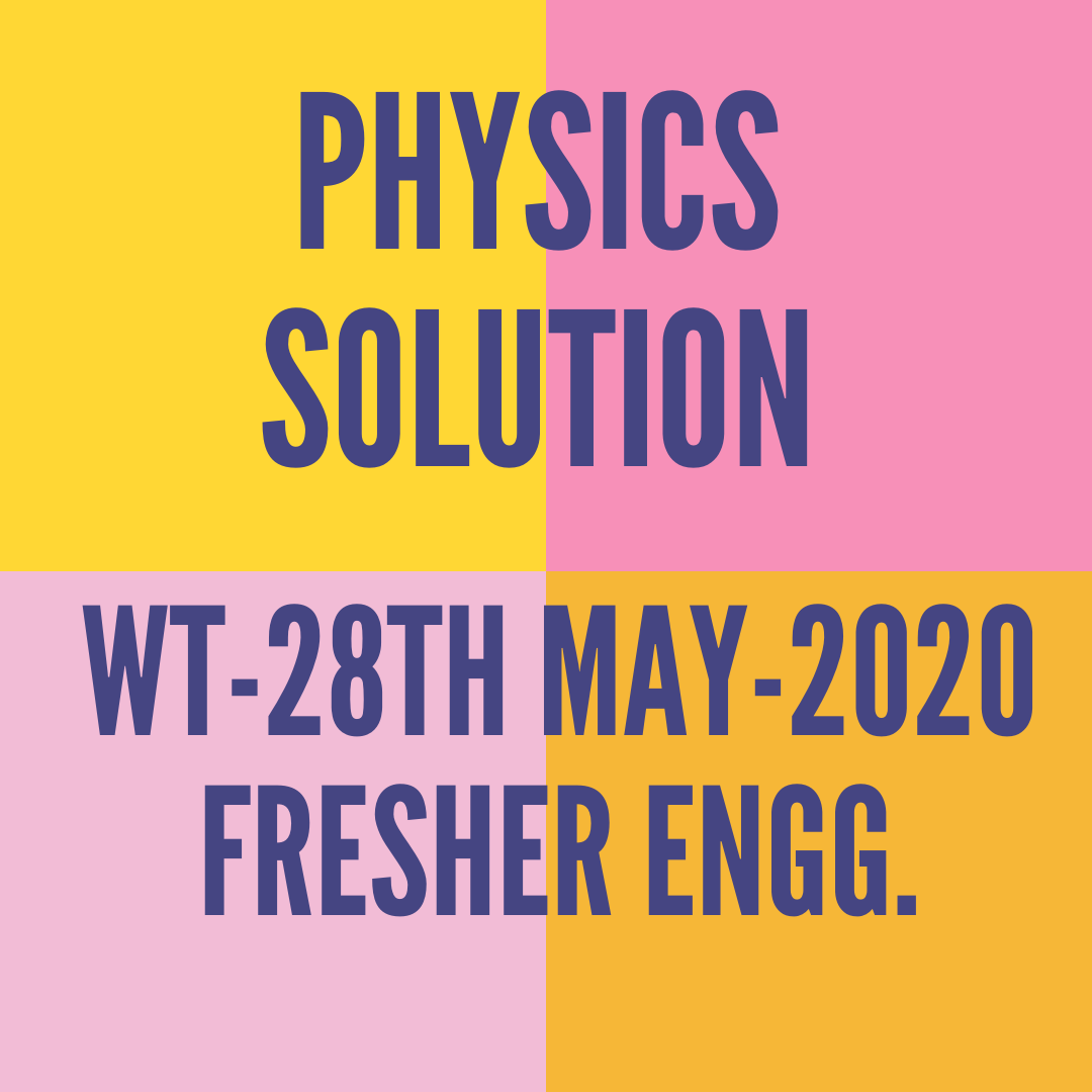 WT-28TH MAY-2020-FRESHER ENGG. PHYSICS SOLUTION
