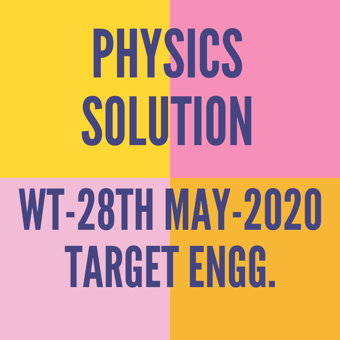 WT-28TH MAY-2020-TARGET ENGG. PHYSICS SOLUTION