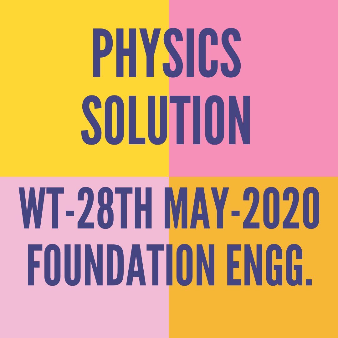 WT-28TH MAY-2020-FOUNDATION ENGG. PHYSICS SOLUTION