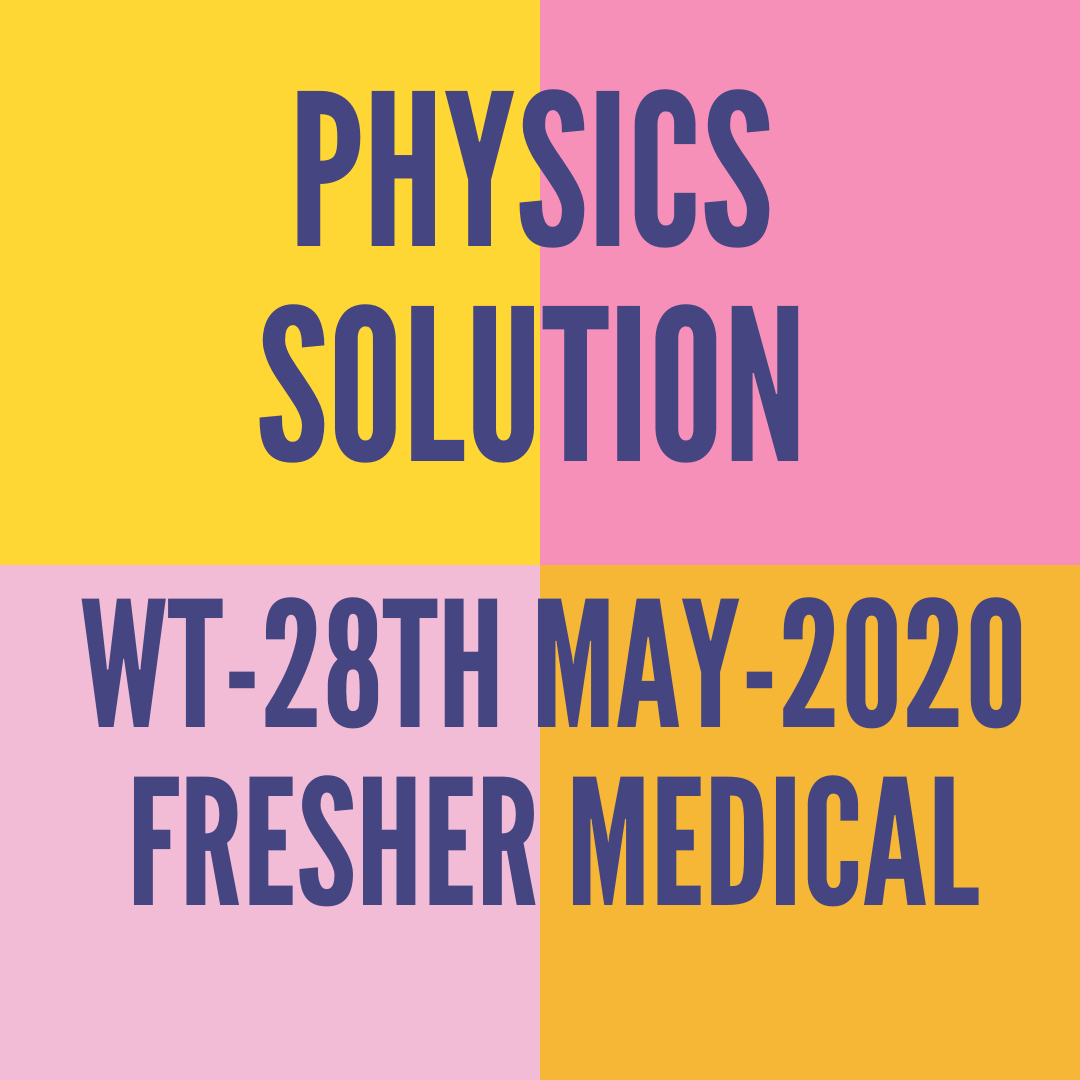 WT-28TH MAY-2020-FRESHER MEDICAL PHYSICS SOLUTION