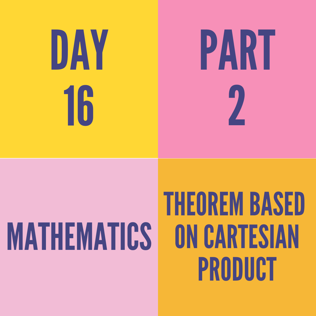 DAY-16 PART-2 THEOREM BASED ON CARTESIAN PRODUCT