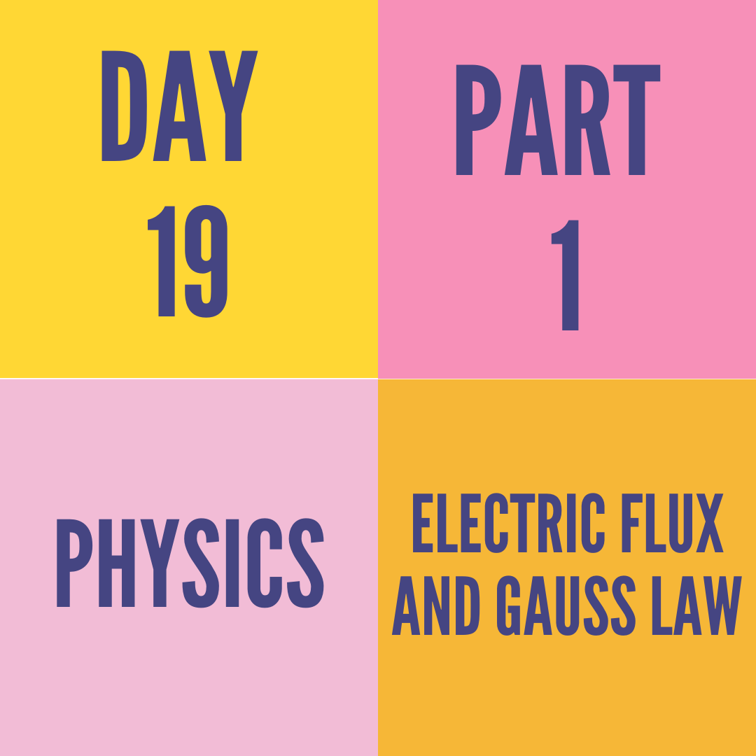 DAY-19 ELECTRIC FLUX AND GAUSS LAW