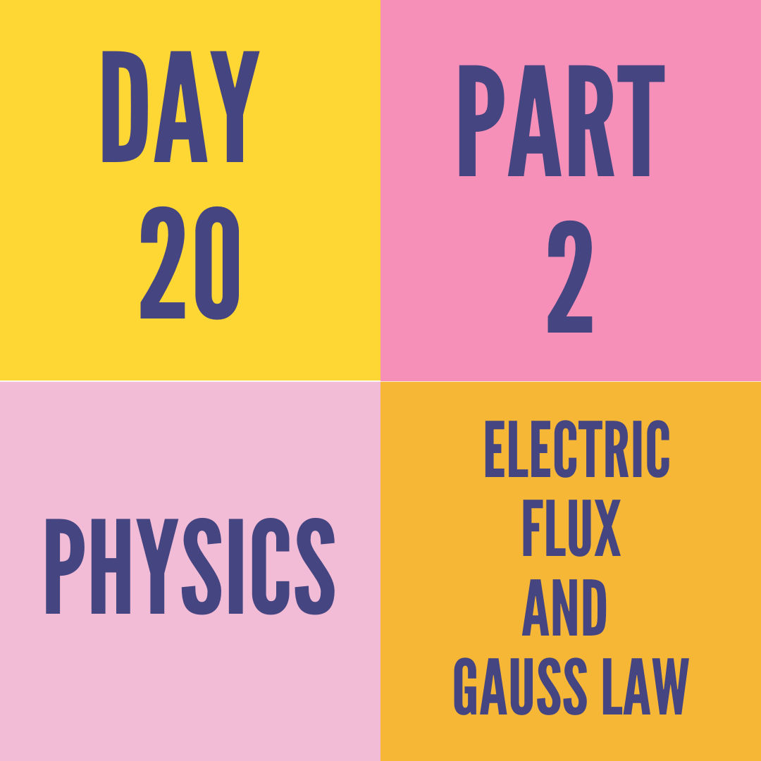 DAY-20 PART-2 ELECTRIC FLUX AND GAUSS LAW