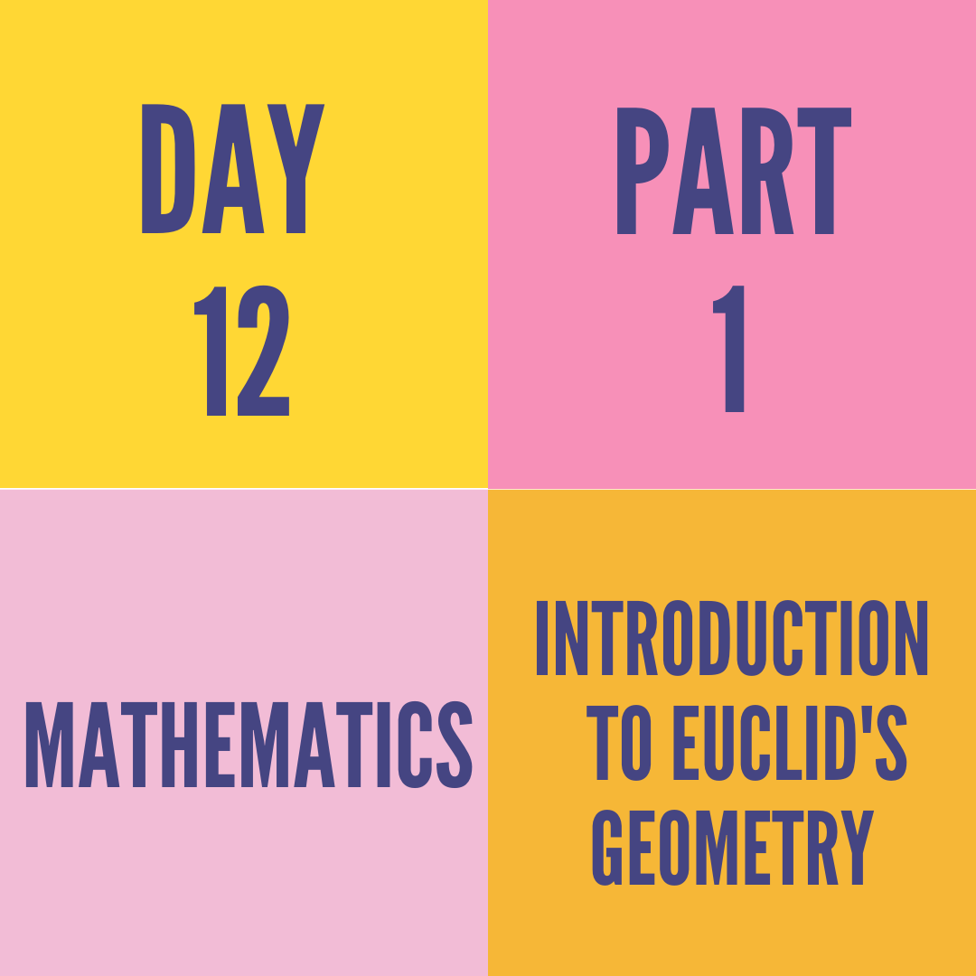 DAY-12 PART-1 INTRODUCTION TO EUCLID'S GEOMETRY