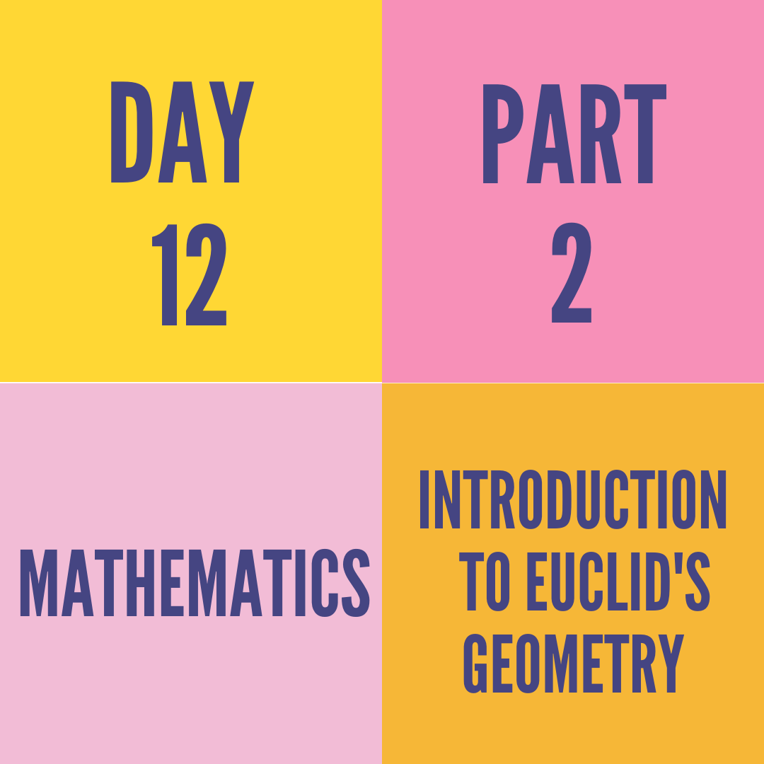 DAY-12 PART-2 INTRODUCTION TO EUCLID'S GEOMETRY