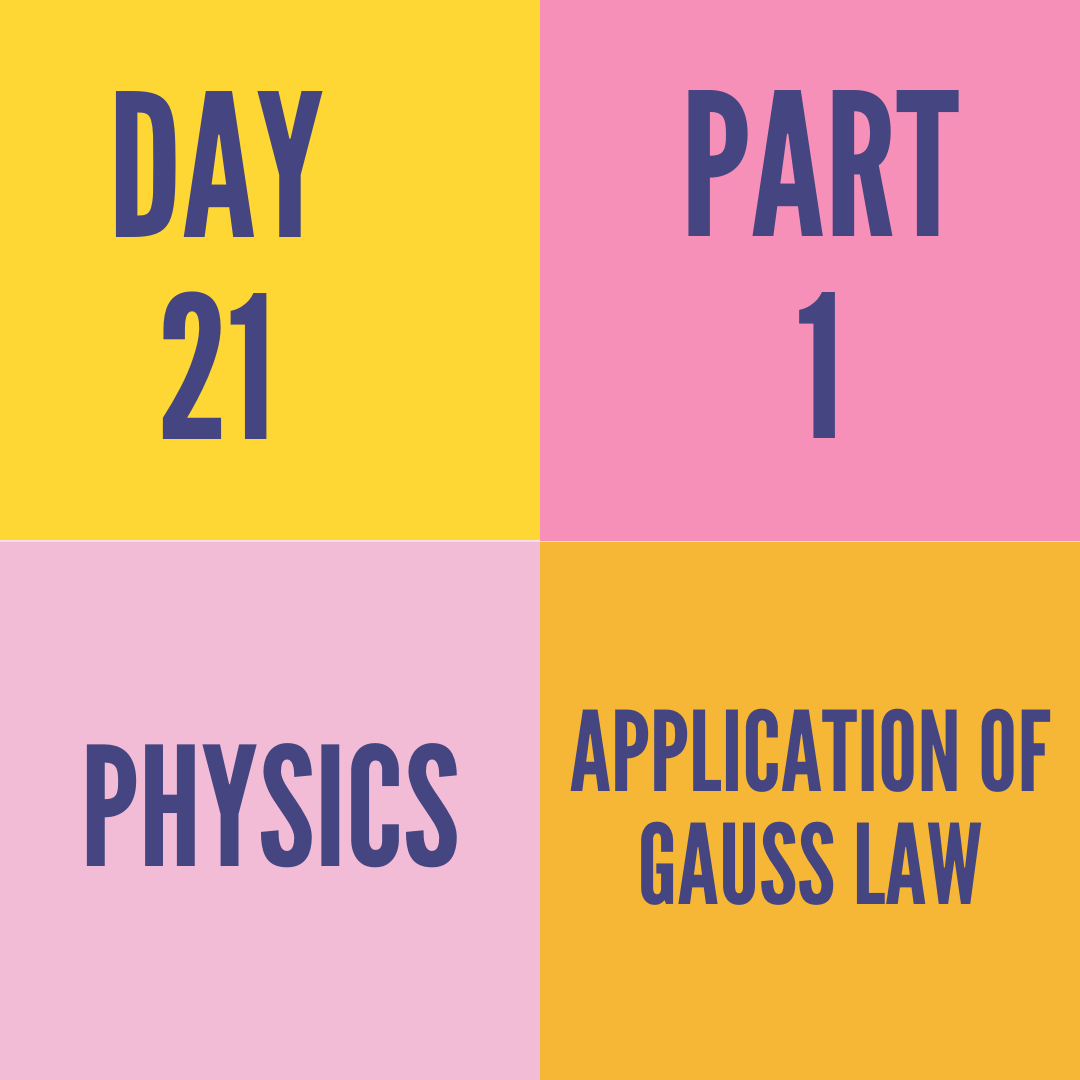DAY-21 PART-1 APPLICATION OF GAUSS LAW
