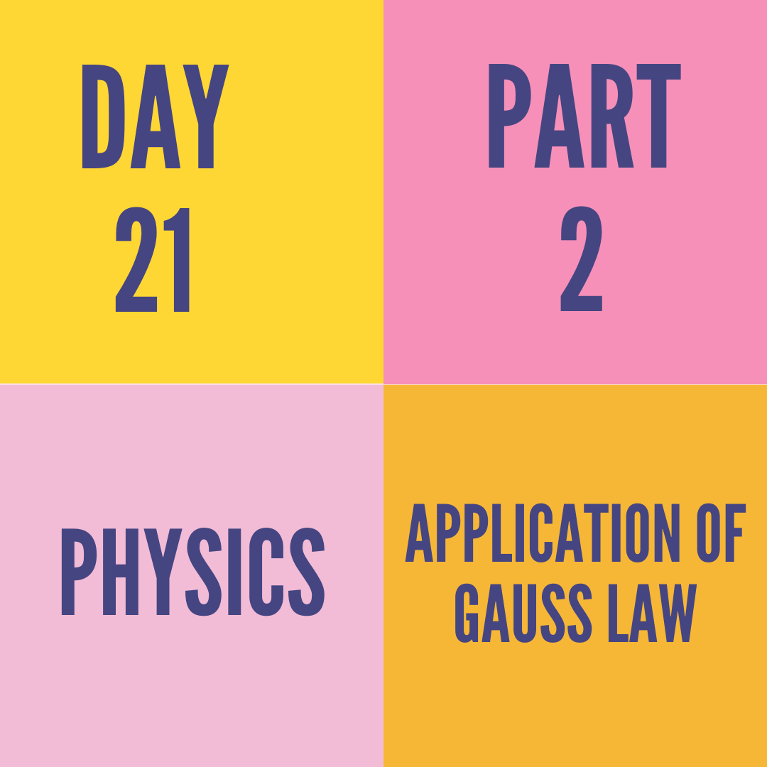 DAY-21 PART-2 APPLICATION OF GAUSS LAW